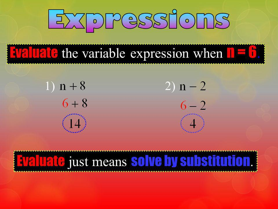Evaluate the variable expression when n = 6. 1)2) Evaluate just means solve by substitution.