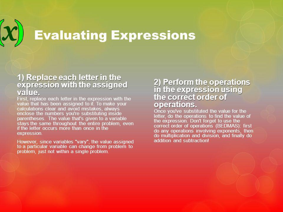 Evaluating Expressions 1) Replace each letter in the expression with the assigned value. 1) Replace each letter in the expression with the assigned va