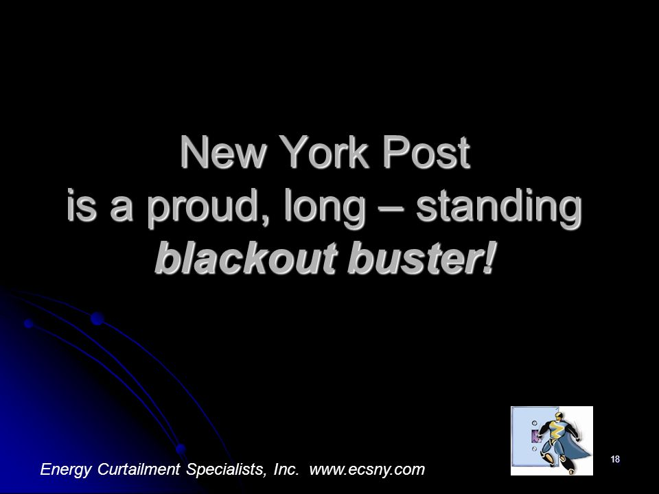 18 New York Post is a proud, long – standing blackout buster! Energy Curtailment Specialists, Inc. www.ecsny.com