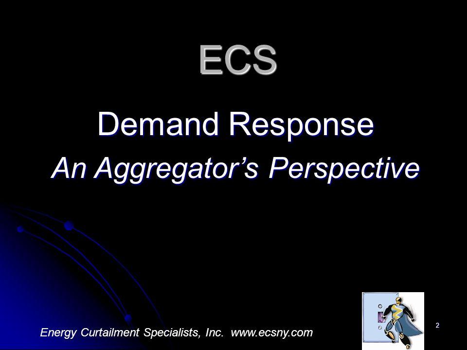 2 Demand Response An Aggregators Perspective ECS Energy Curtailment Specialists, Inc. www.ecsny.com