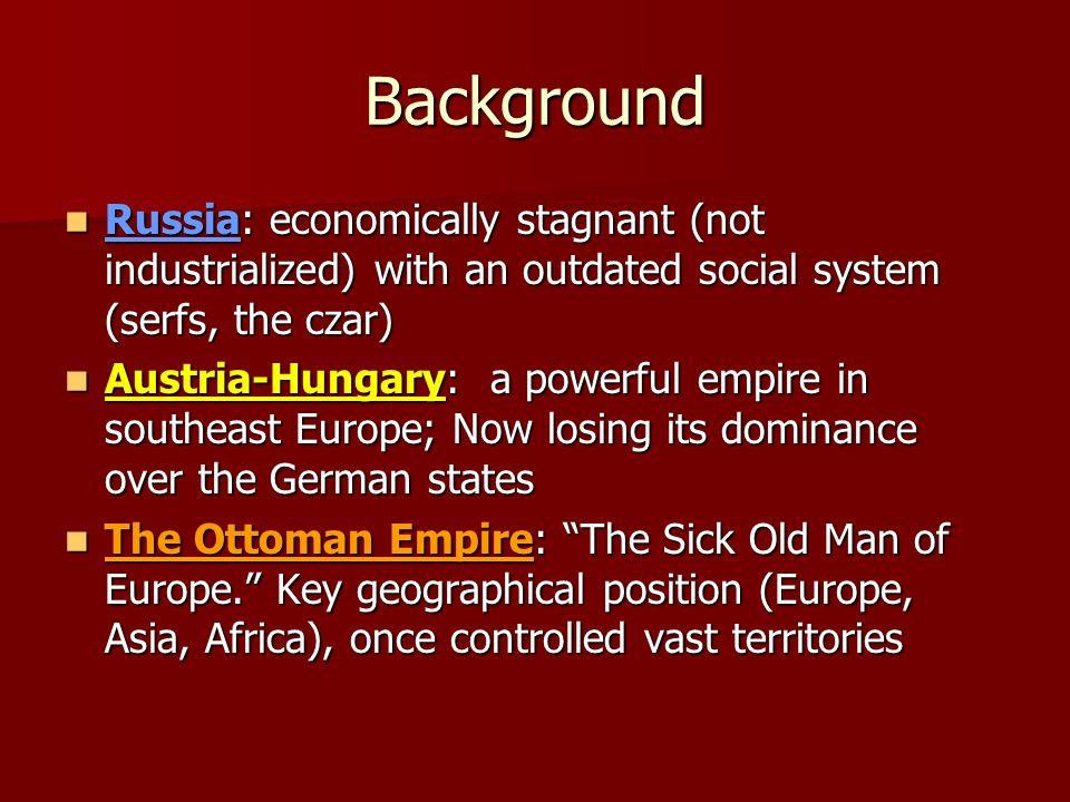 Background Russia: economically stagnant (not industrialized) with an outdated social system (serfs, the czar) Russia: economically stagnant (not indu