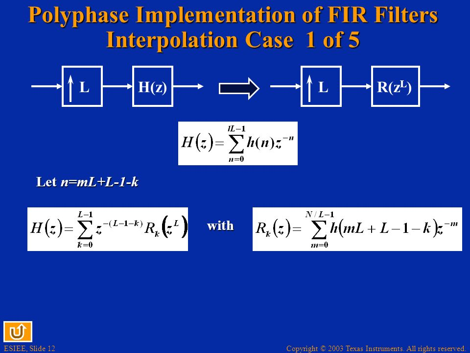 Copyright © 2003 Texas Instruments. All rights reserved. ESIEE, Slide 12 Polyphase Implementation of FIR Filters Interpolation Case 1 of 5 LH(z)R(z L