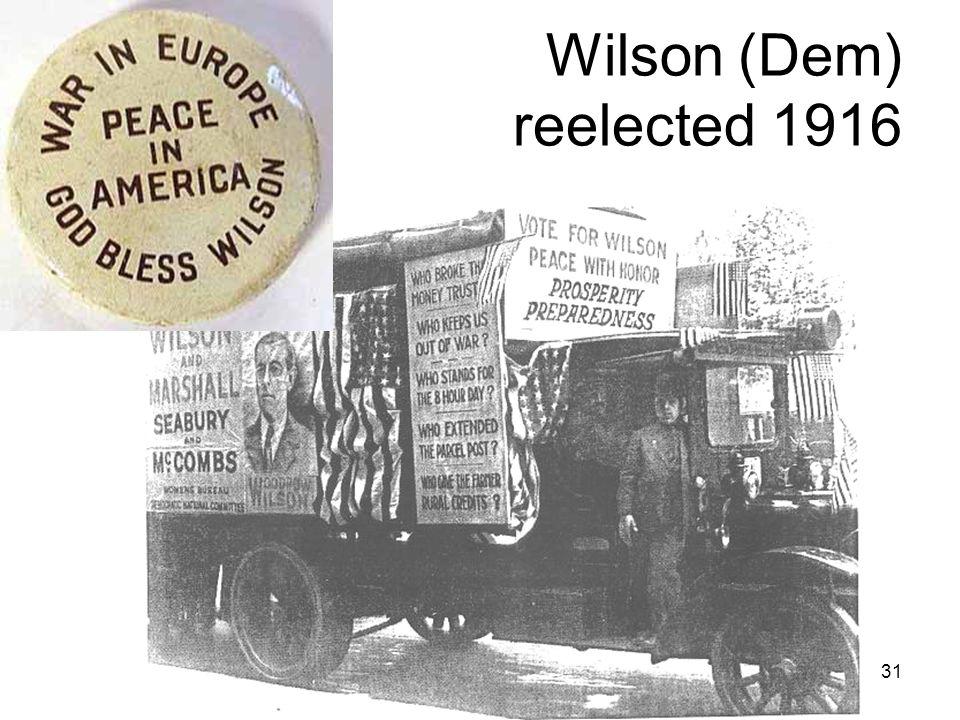 31 Wilson (Dem) reelected 1916