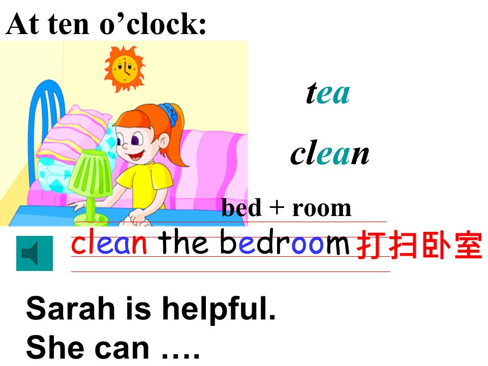 sweep the floor In the morning: sweet sweep Sarah is helpful. She can …. ……