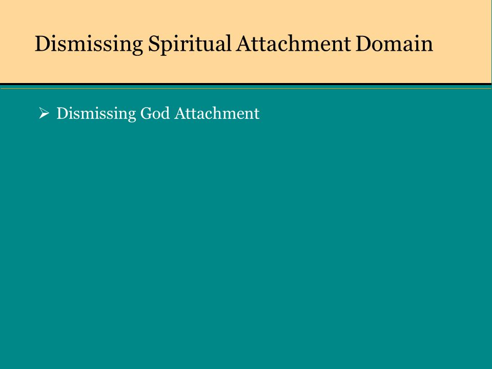 Dismissing Spiritual Attachment Domain Dismissing God Attachment