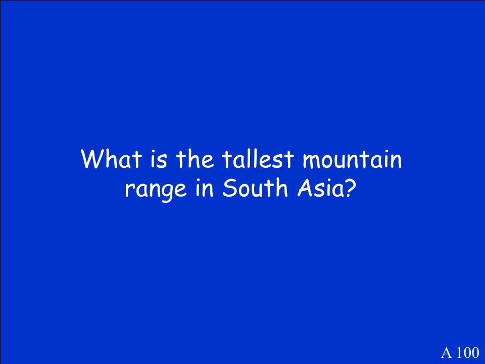 What is the tallest mountain range in South Asia? A 100