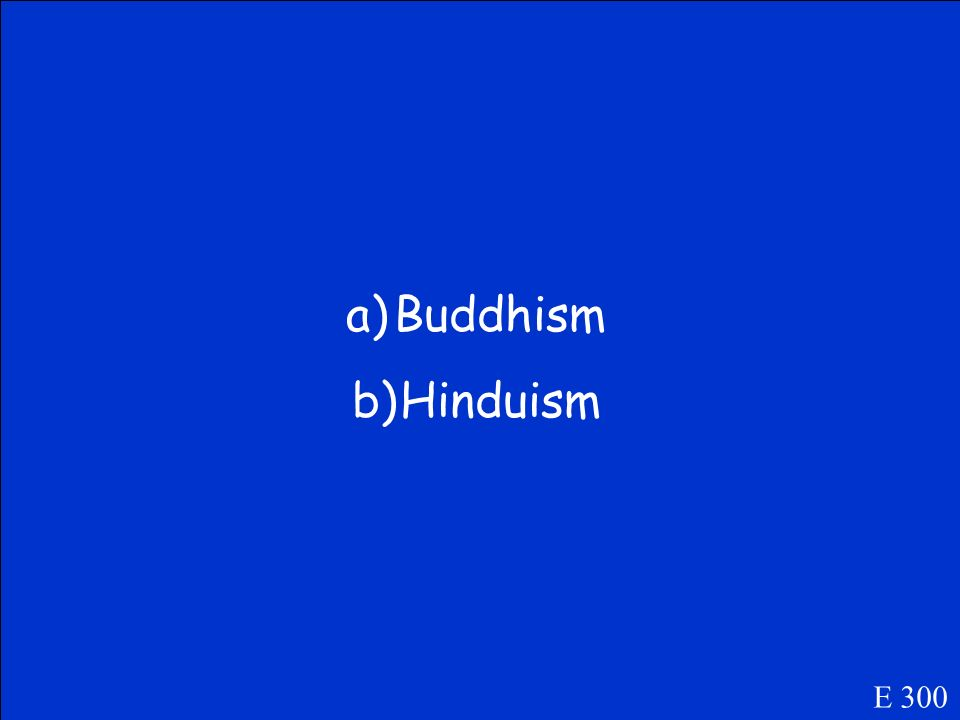 Hinduism or Buddhism.. a) 4 noble truths b) Vedas E 300
