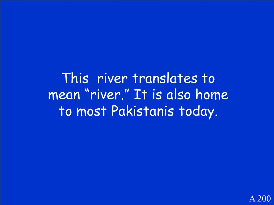 This river translates to mean river. It is also home to most Pakistanis today. A 200