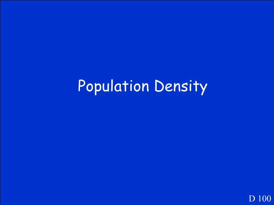 D 100 This term is used to describe the amount of people in a given place.