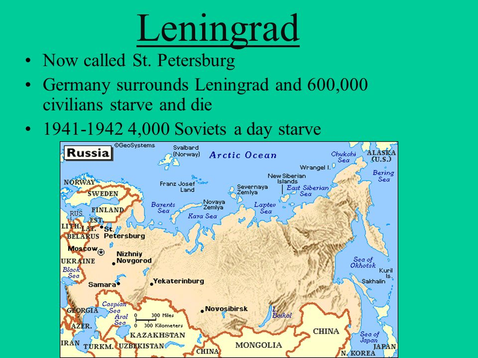 Now called St. Petersburg Germany surrounds Leningrad and 600,000 civilians starve and die 1941-1942 4,000 Soviets a day starve Leningrad