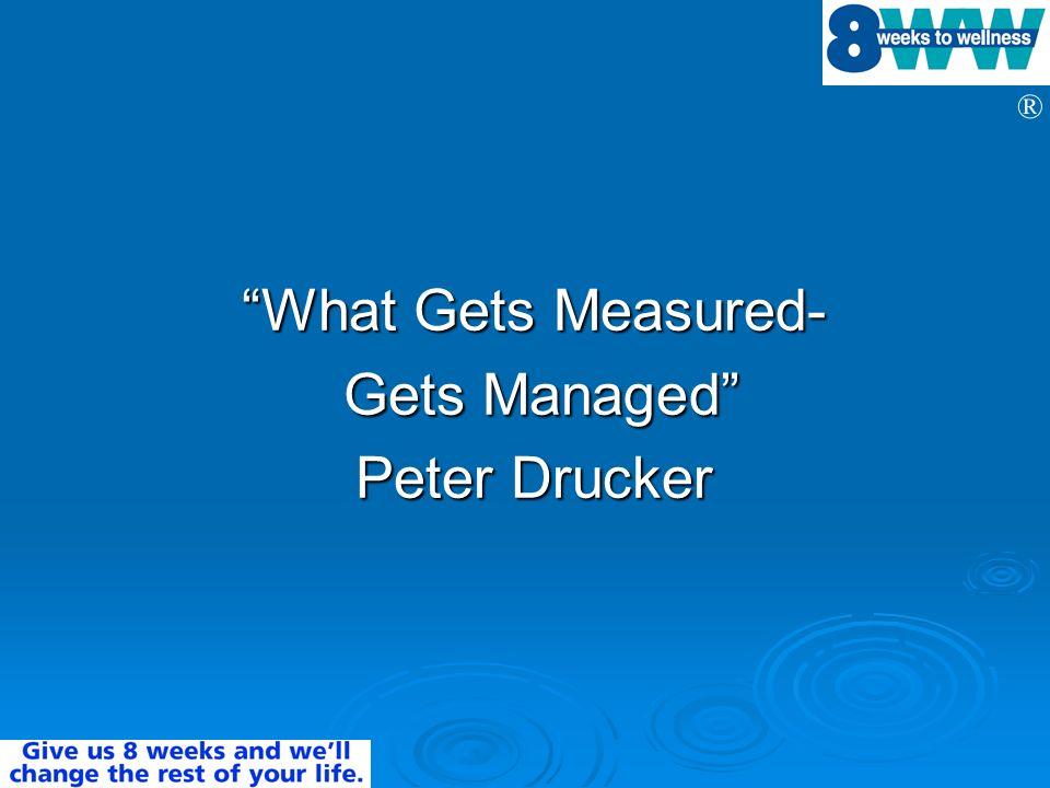 ® What Gets Measured- Gets Managed Gets Managed Peter Drucker