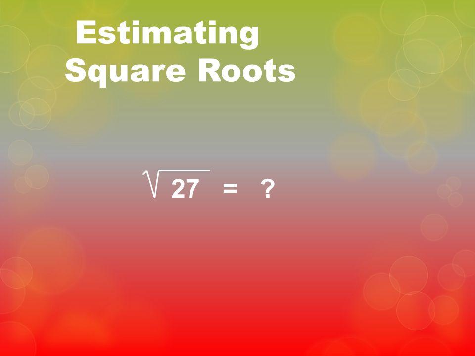 Estimating Square Roots 27 = ?