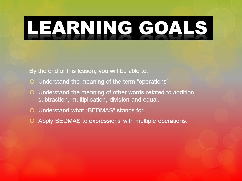 By the end of this lesson, you will be able to: Understand the meaning of the term operations Understand the meaning of other words related to additio