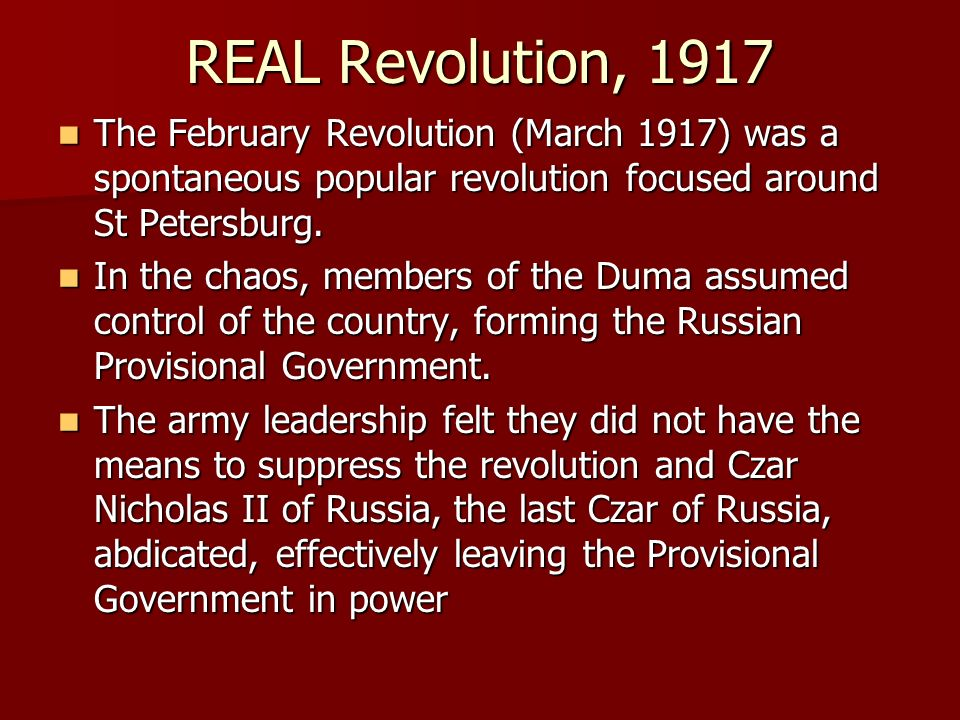 REAL Revolution, 1917 The February Revolution (March 1917) was a spontaneous popular revolution focused around St Petersburg. The February Revolution