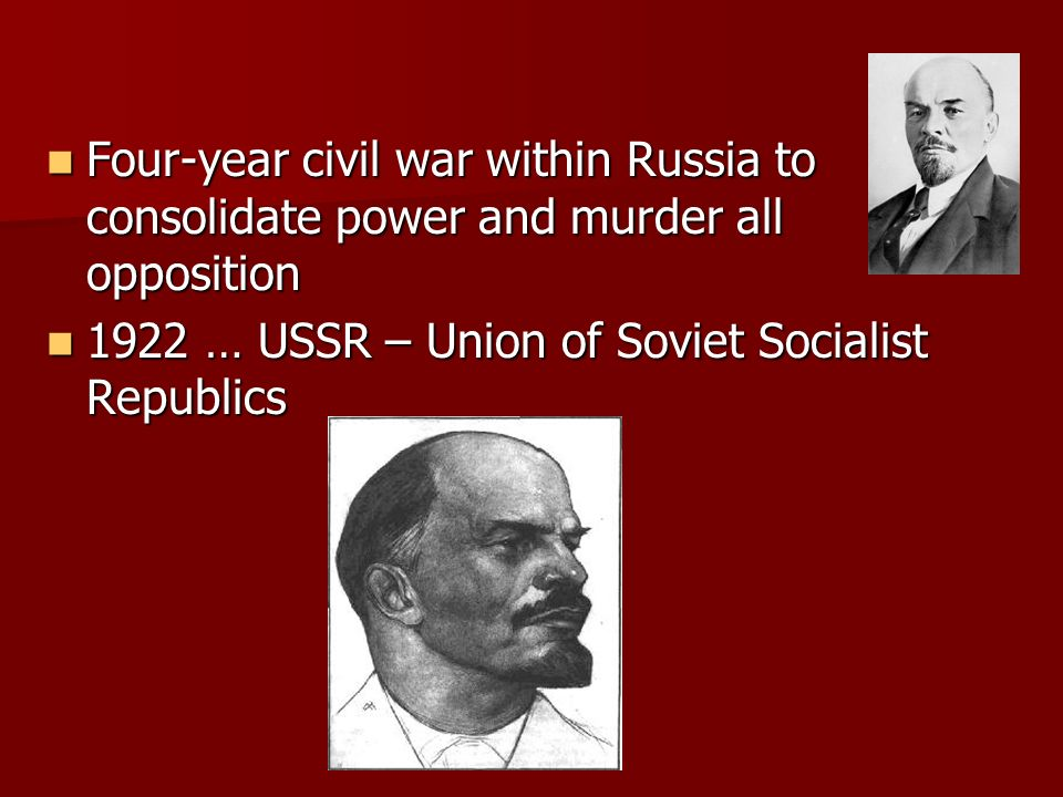 Four-year civil war within Russia to consolidate power and murder all opposition Four-year civil war within Russia to consolidate power and murder all