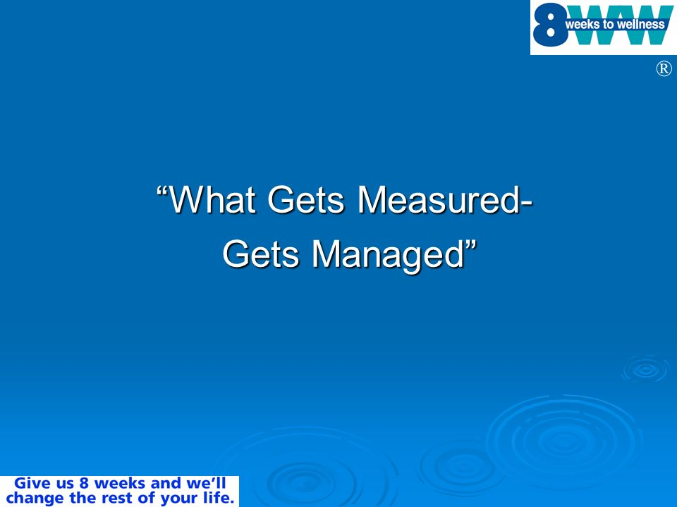 ® What Gets Measured- Gets Managed Gets Managed