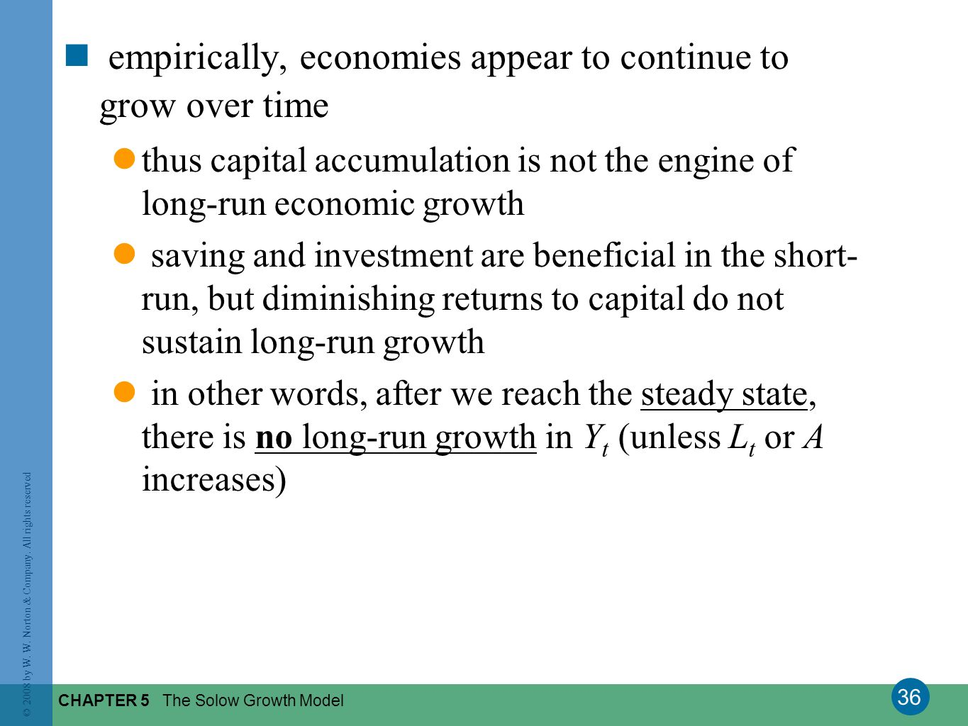 36 © 2008 by W. W. Norton & Company. All rights reserved CHAPTER 5 The Solow Growth Model empirically, economies appear to continue to grow over time