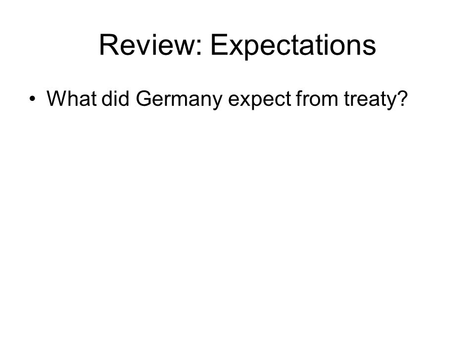 Review: Expectations What did Germany expect from treaty?