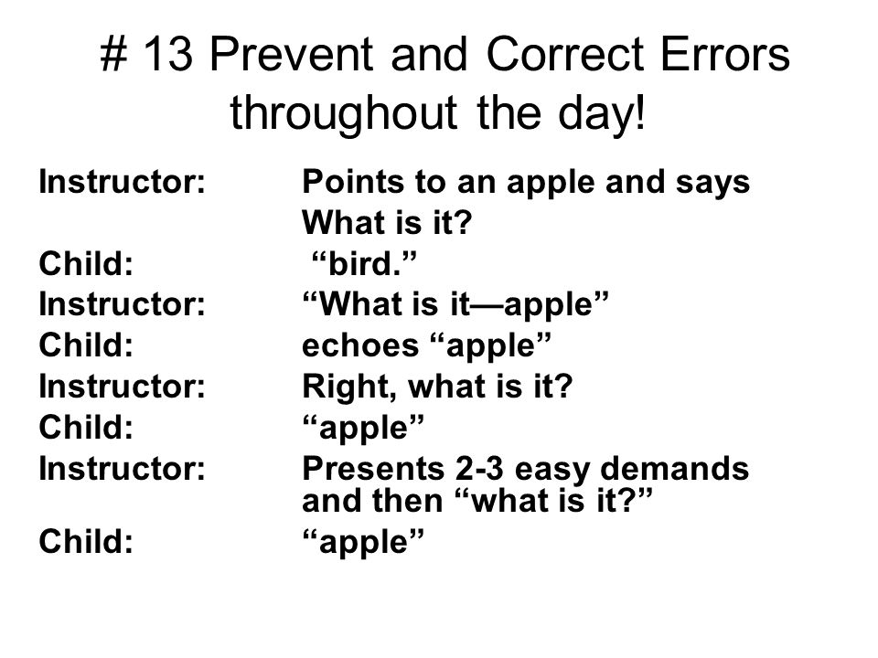 # 13 Prevent and Correct Errors throughout the day! Instructor: Points to an apple and says What is it? Child: bird. Instructor: What is itapple Child