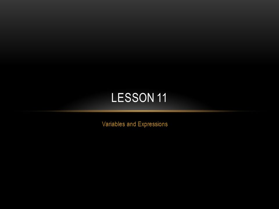 Variables and Expressions LESSON 11