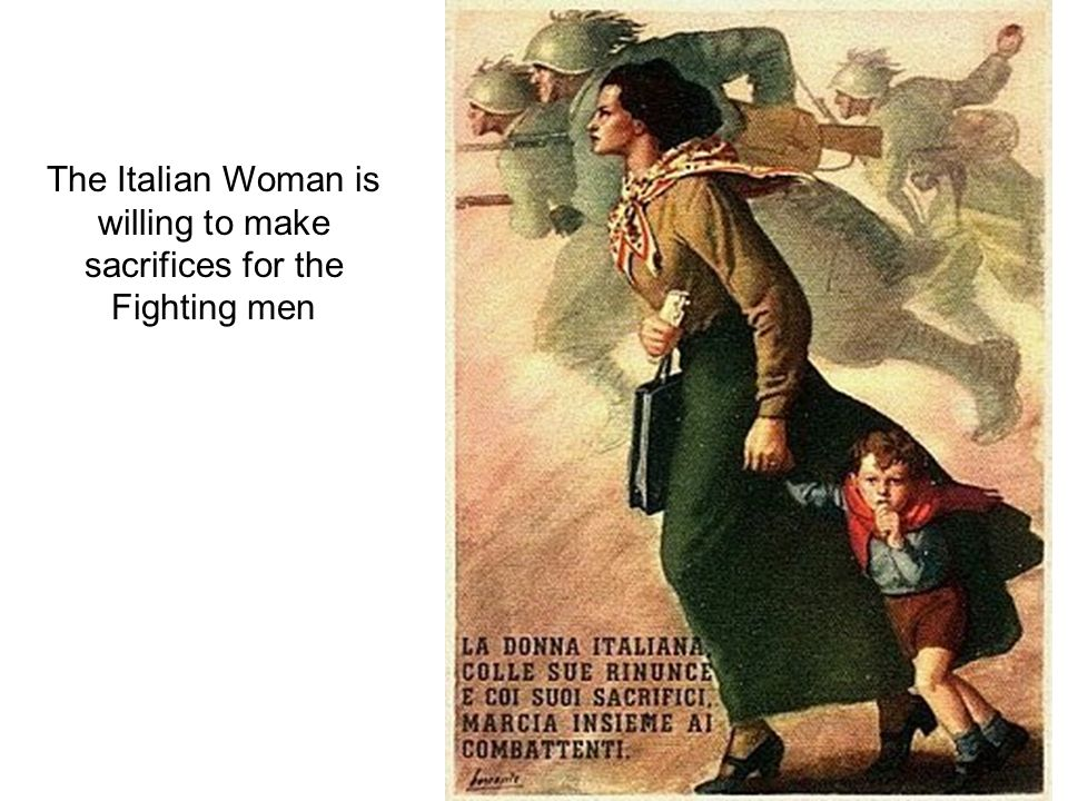 The Italian Woman is willing to make sacrifices for the Fighting men