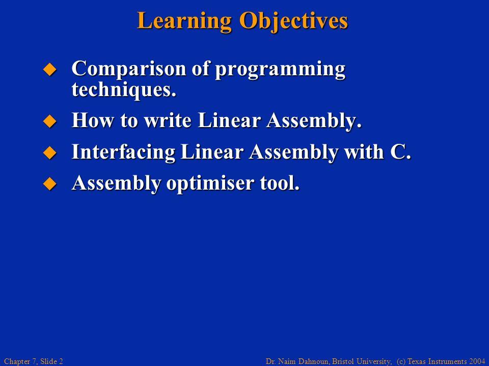Dr. Naim Dahnoun, Bristol University, (c) Texas Instruments 2004 Chapter 7, Slide 2 Learning Objectives Comparison of programming techniques. Comparis