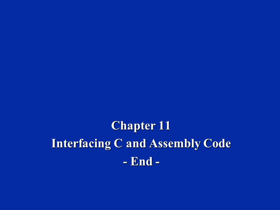 Chapter 11 Interfacing C and Assembly Code - End -