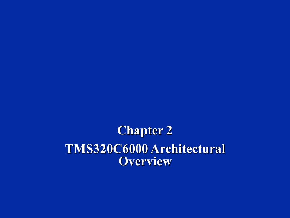 Chapter 2 TMS320C6000 Architectural Overview