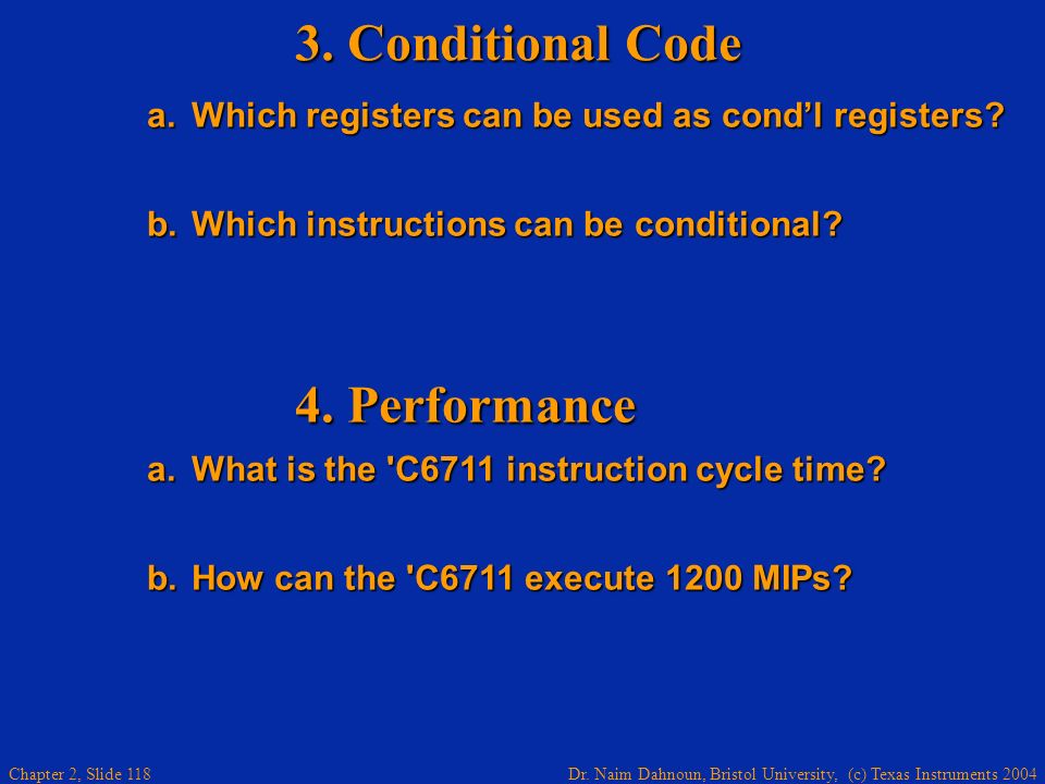 Dr. Naim Dahnoun, Bristol University, (c) Texas Instruments 2004 Chapter 2, Slide 118 3. Conditional Code a.Which registers can be used as condl regis