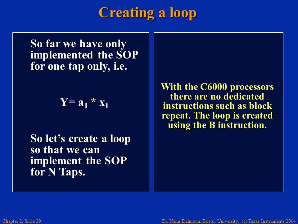 Dr. Naim Dahnoun, Bristol University, (c) Texas Instruments 2004 Chapter 2, Slide 29 Creating a loop With the C6000 processors there are no dedicated