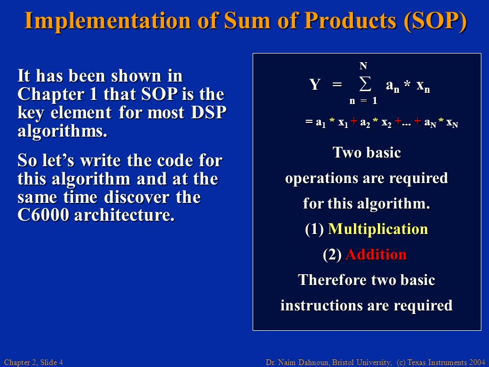 Dr. Naim Dahnoun, Bristol University, (c) Texas Instruments 2004 Chapter 2, Slide 4 Implementation of Sum of Products (SOP) Implementation of Sum of P