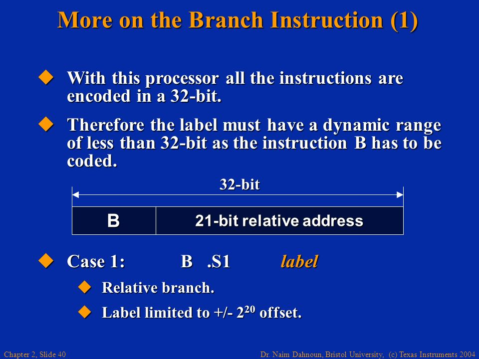 Dr. Naim Dahnoun, Bristol University, (c) Texas Instruments 2004 Chapter 2, Slide 40 Case 1: B.S1 label Case 1: B.S1 label Relative branch. Relative b