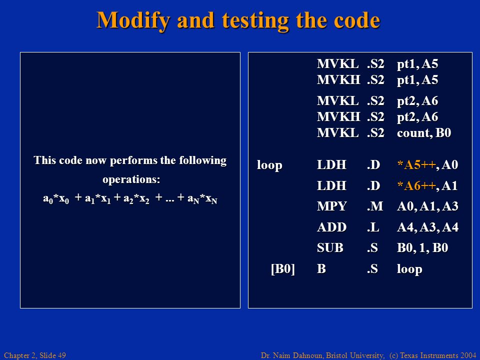 Dr. Naim Dahnoun, Bristol University, (c) Texas Instruments 2004 Chapter 2, Slide 49 Modify and testing the code This code now performs the following