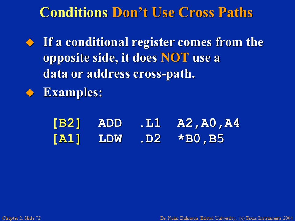 Dr. Naim Dahnoun, Bristol University, (c) Texas Instruments 2004 Chapter 2, Slide 72 Conditions Dont Use Cross Paths If a conditional register comes f