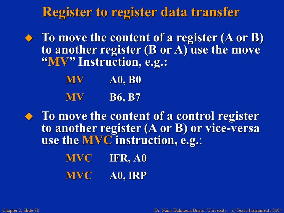 Dr. Naim Dahnoun, Bristol University, (c) Texas Instruments 2004 Chapter 2, Slide 88 To move the content of a register (A or B) to another register (B