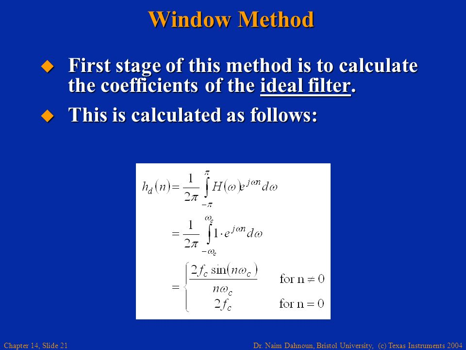 Dr. Naim Dahnoun, Bristol University, (c) Texas Instruments 2004 Chapter 14, Slide 21 Window Method First stage of this method is to calculate the coe