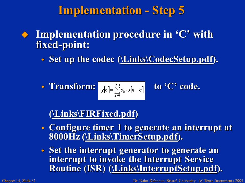 Dr. Naim Dahnoun, Bristol University, (c) Texas Instruments 2004 Chapter 14, Slide 31 Implementation - Step 5 Implementation procedure in C with fixed