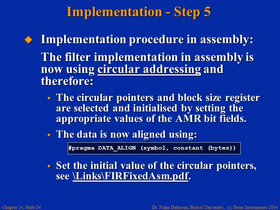 Dr. Naim Dahnoun, Bristol University, (c) Texas Instruments 2004 Chapter 14, Slide 34 Implementation - Step 5 Implementation procedure in assembly: Im