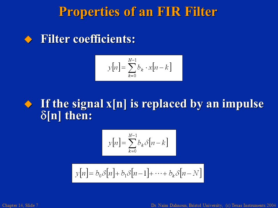 Dr. Naim Dahnoun, Bristol University, (c) Texas Instruments 2004 Chapter 14, Slide 7 Properties of an FIR Filter Filter coefficients: Filter coefficie