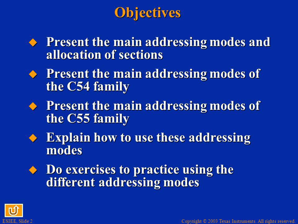 ESIEE, Slide 2Objectives Present the main addressing modes and allocation of sections Present the main addressing modes and allocation of sections Pre