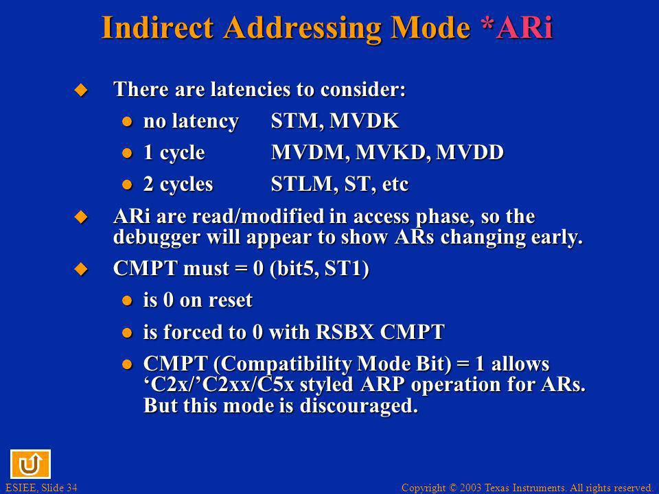 Copyright © 2003 Texas Instruments. All rights reserved. ESIEE, Slide 34 Indirect Addressing Mode *ARi There are latencies to consider: There are late