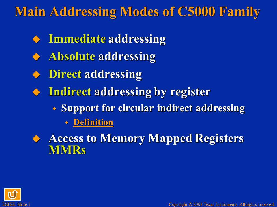 Copyright © 2003 Texas Instruments. All rights reserved. ESIEE, Slide 5 Main Addressing Modes of C5000 Family Immediate addressing Immediate addressin