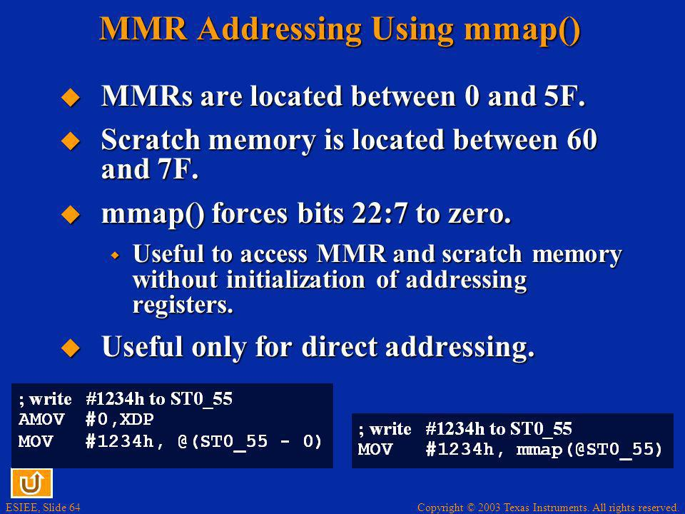 Copyright © 2003 Texas Instruments. All rights reserved. ESIEE, Slide 64 MMR Addressing Using mmap() MMRs are located between 0 and 5F. MMRs are locat
