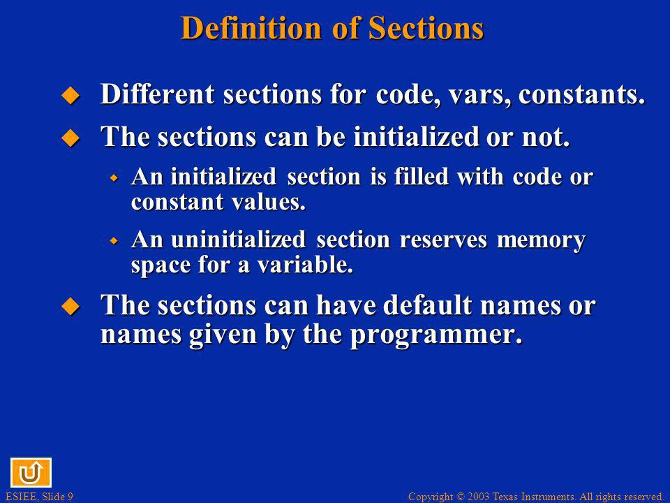 Copyright © 2003 Texas Instruments. All rights reserved. ESIEE, Slide 9 Definition of Sections Different sections for code, vars, constants. Different