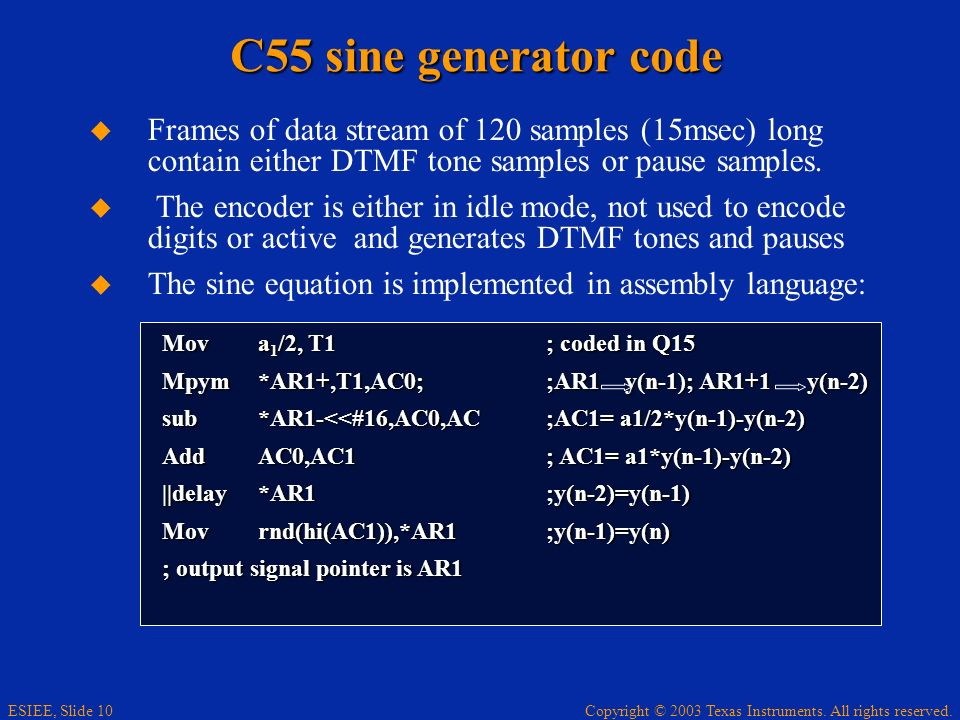 Copyright © 2003 Texas Instruments. All rights reserved. ESIEE, Slide 10 C55 sine generator code Frames of data stream of 120 samples (15msec) long co
