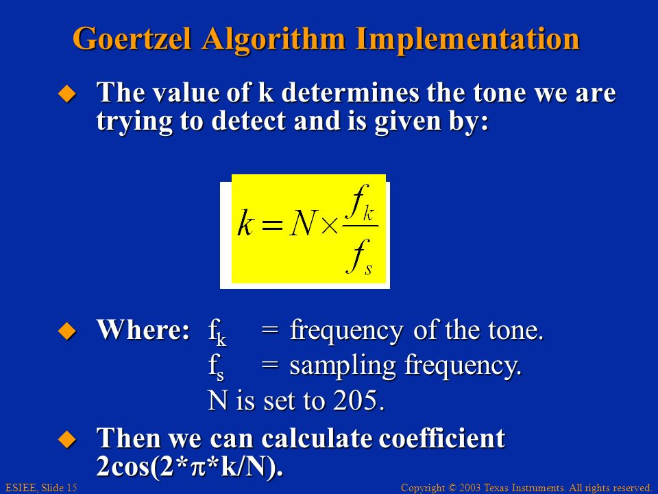 Copyright © 2003 Texas Instruments. All rights reserved. ESIEE, Slide 15 The value of k determines the tone we are trying to detect and is given by: T
