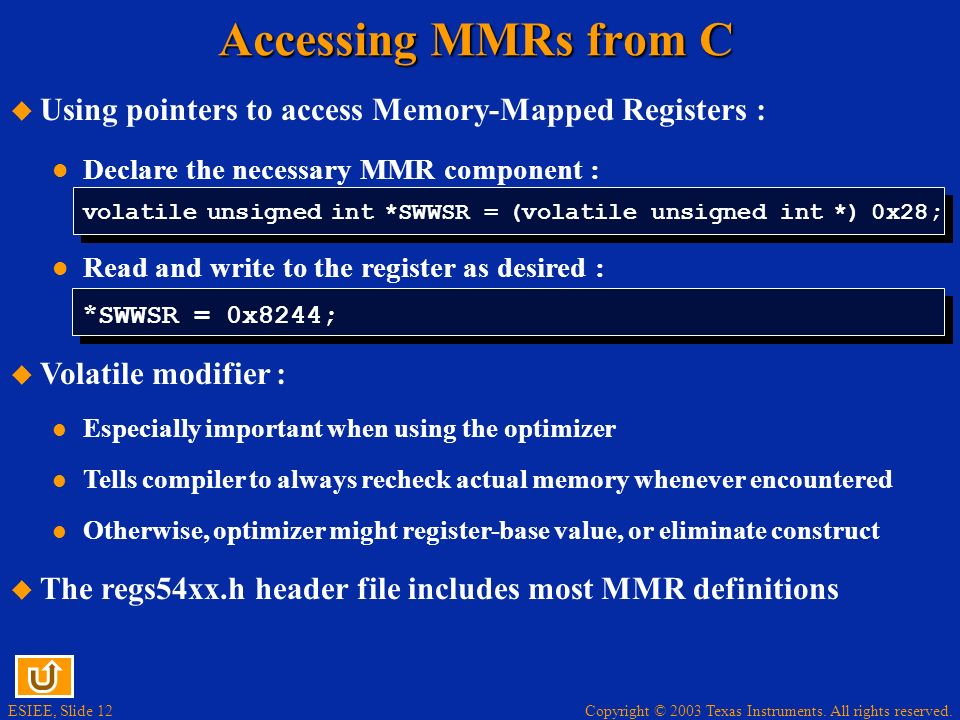 ESIEE, Slide 12 Copyright © 2003 Texas Instruments. All rights reserved. Accessing MMRs from C Using pointers to access Memory-Mapped Registers : Decl