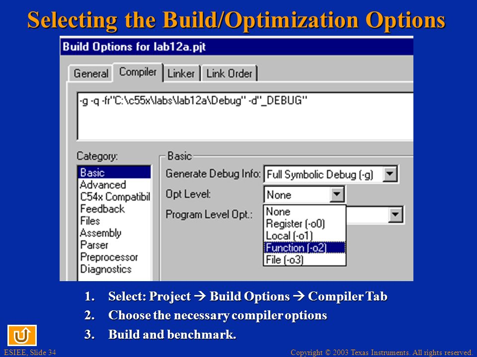 ESIEE, Slide 34 Copyright © 2003 Texas Instruments. All rights reserved. Selecting the Build/Optimization Options 1.Select: Project Build Options Comp