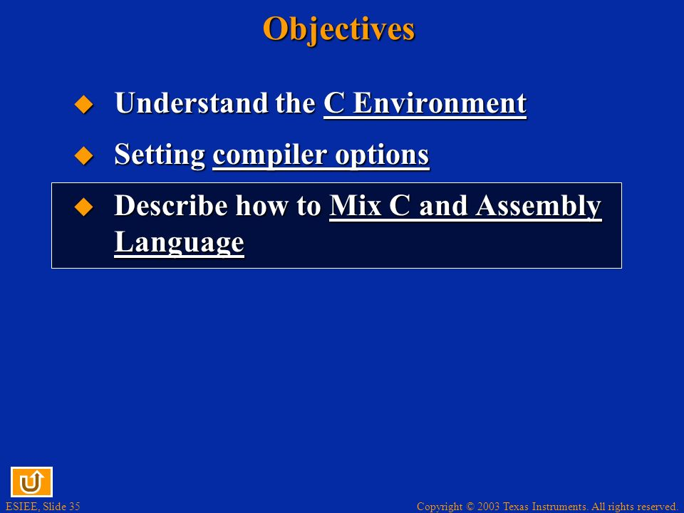 ESIEE, Slide 35 Copyright © 2003 Texas Instruments. All rights reserved.Objectives Understand the C Environment Understand the C Environment Setting c