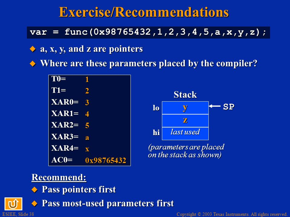 ESIEE, Slide 38 Copyright © 2003 Texas Instruments. All rights reserved.Exercise/Recommendations var = func(0x98765432,1,2,3,4,5,a,x,y,z); a, x, y, an